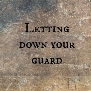 Letting Down Your Guard