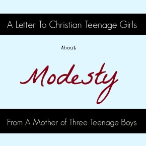 A Letter To Christian Teenage Girls About Modesty From A Mother of Three Teenage Boys