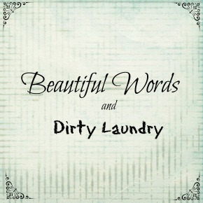 Beautiful Words and Dirty Laundry